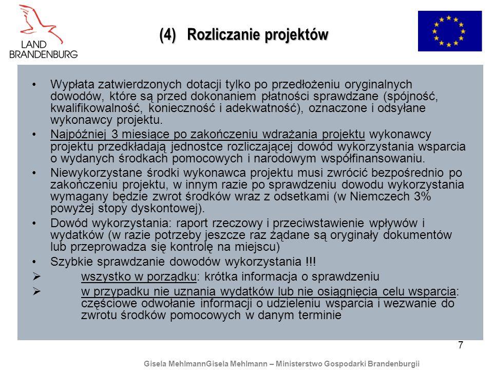 7 (4) Rozliczanie projektów Wypłata zatwierdzonych dotacji tylko po przedłożeniu oryginalnych dowodów, które są przed dokonaniem płatności sprawdzane