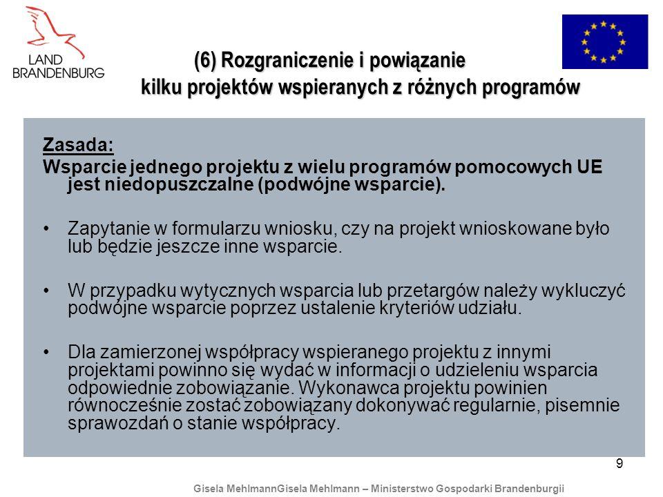 9 (6) Rozgraniczenie i powiązanie kilku projektów wspieranych z różnych programów Zasada: Wsparcie jednego projektu z wielu programów pomocowych UE jest niedopuszczalne (podwójne wsparcie).