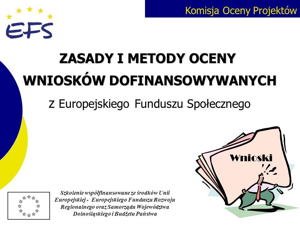 Komisja Oceny Projektów Wnioski ZASADY I METODY OCENY WNIOSKÓW DOFINANSOWYWANYCH z Europejskiego Funduszu Społecznego Szkolenie współfinansowane ze śr