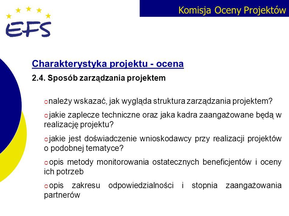 Komisja Oceny Projektów Charakterystyka projektu - ocena 2.4. Sposób zarządzania projektem należy wskazać, jak wygląda struktura zarządzania projektem