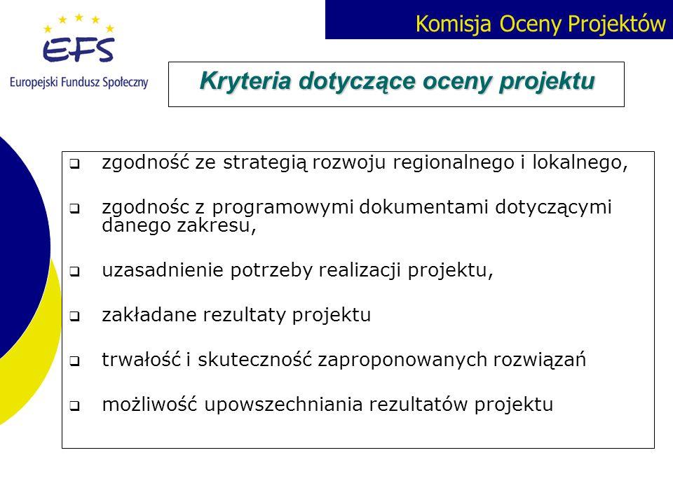 Komisja Oceny Projektów Kryteria dotyczące oceny projektu zgodność ze strategią rozwoju regionalnego i lokalnego, zgodnośc z programowymi dokumentami
