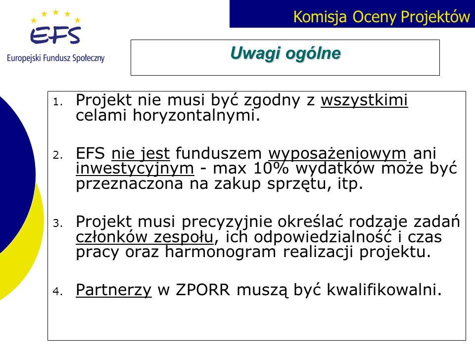 Komisja Oceny Projektów Uwagi ogólne 1. Projekt nie musi być zgodny z wszystkimi celami horyzontalnymi. 2. EFS nie jest funduszem wyposażeniowym ani i