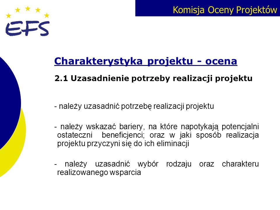 Komisja Oceny Projektów Charakterystyka projektu - ocena 2.1Uzasadnienie potrzeby realizacji projektu - należy uzasadnić potrzebę realizacji projektu