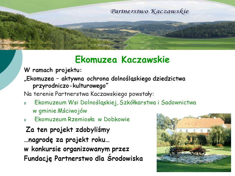 Ekomuzea Kaczawskie W ramach projektu: Ekomuzea – aktywna ochrona dolnośląskiego dziedzictwa przyrodniczo-kulturowego Na terenie Partnerstwa Kaczawski