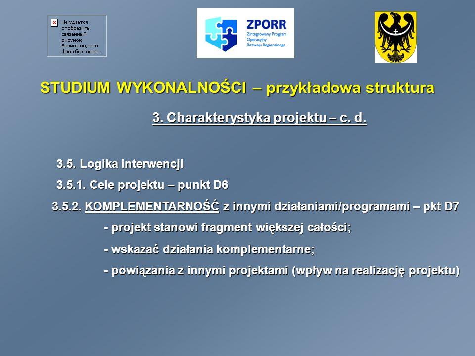 STUDIUM WYKONALNOŚCI – przykładowa struktura 3. Charakterystyka projektu – c. d. 3.5. Logika interwencji 3.5.1. Cele projektu – punkt D6 3.5.2. KOMPLE