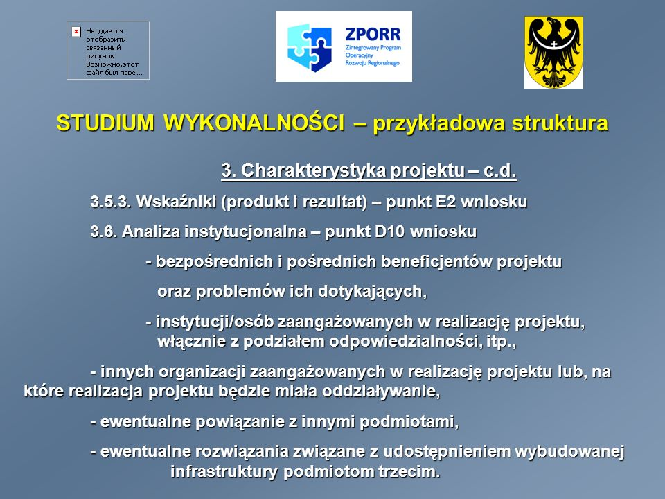 STUDIUM WYKONALNOŚCI – przykładowa struktura 3. Charakterystyka projektu – c.d. 3.5.3. Wskaźniki (produkt i rezultat) – punkt E2 wniosku 3.6. Analiza