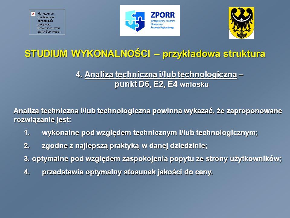 STUDIUM WYKONALNOŚCI – przykładowa struktura 4. Analiza techniczna i/lub technologiczna – punkt D6, E2, E4 wniosku Analiza techniczna i/lub technologi