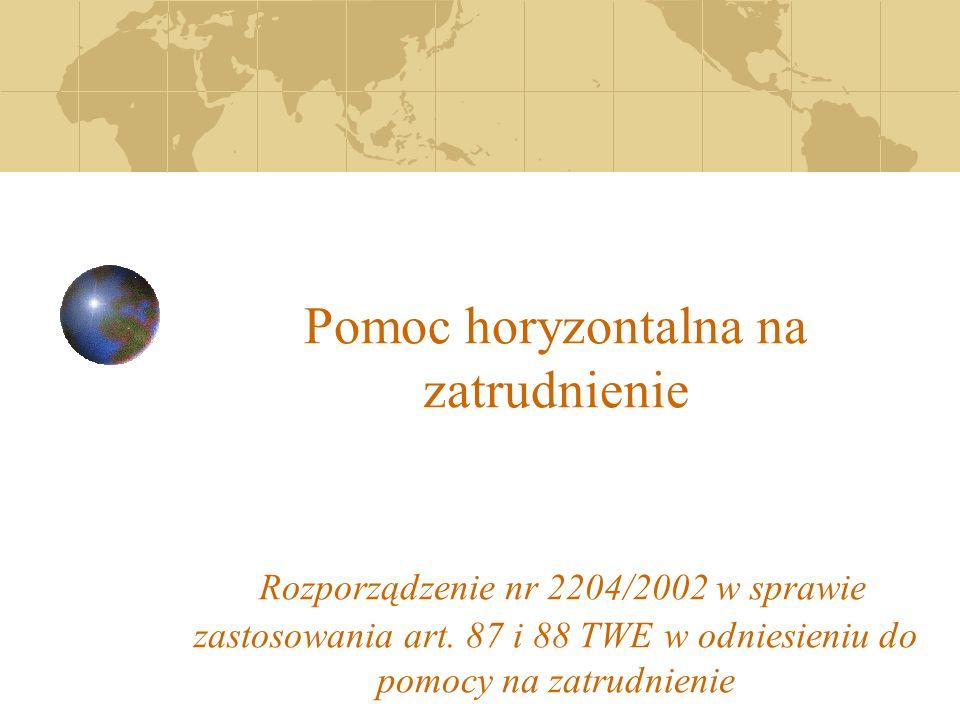 Pomoc horyzontalna na zatrudnienie Rozporządzenie nr 2204/2002 w sprawie zastosowania art.