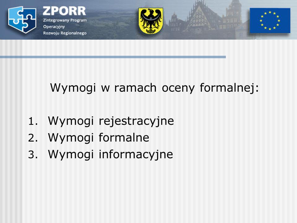 Wymogi w ramach oceny formalnej: 1. Wymogi rejestracyjne 2. Wymogi formalne 3. Wymogi informacyjne
