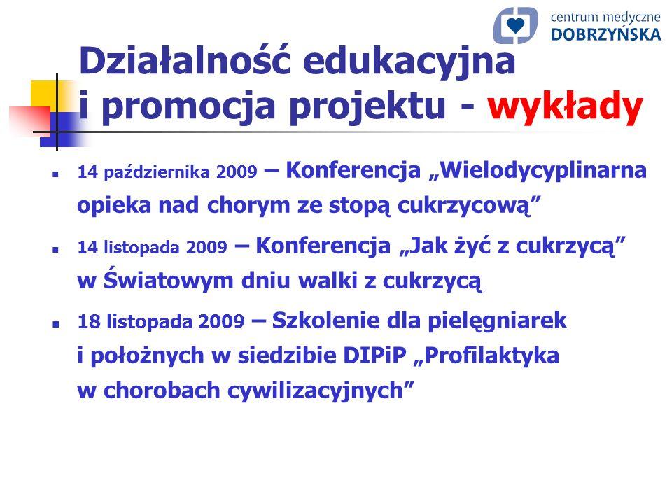 Działalność edukacyjna i promocja projektu - wykłady 14 października 2009 – Konferencja Wielodycyplinarna opieka nad chorym ze stopą cukrzycową 14 lis