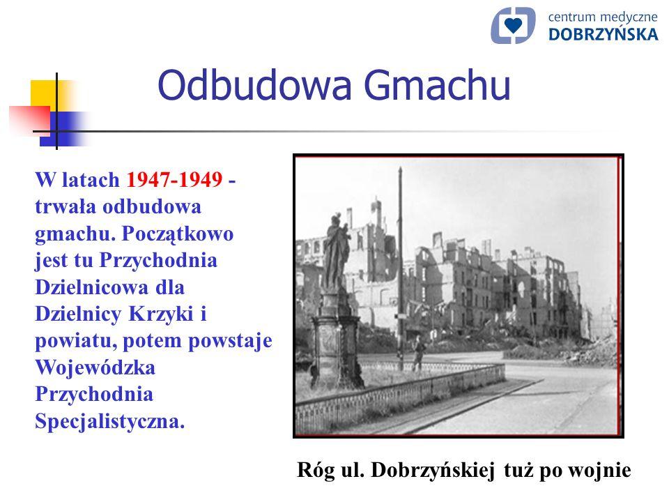 Odbudowa Gmachu W latach 1947-1949 - trwała odbudowa gmachu. Początkowo jest tu Przychodnia Dzielnicowa dla Dzielnicy Krzyki i powiatu, potem powstaje