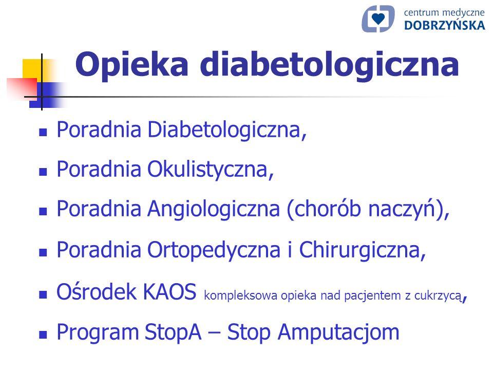 Opieka diabetologiczna Poradnia Diabetologiczna, Poradnia Okulistyczna, Poradnia Angiologiczna (chorób naczyń), Poradnia Ortopedyczna i Chirurgiczna,