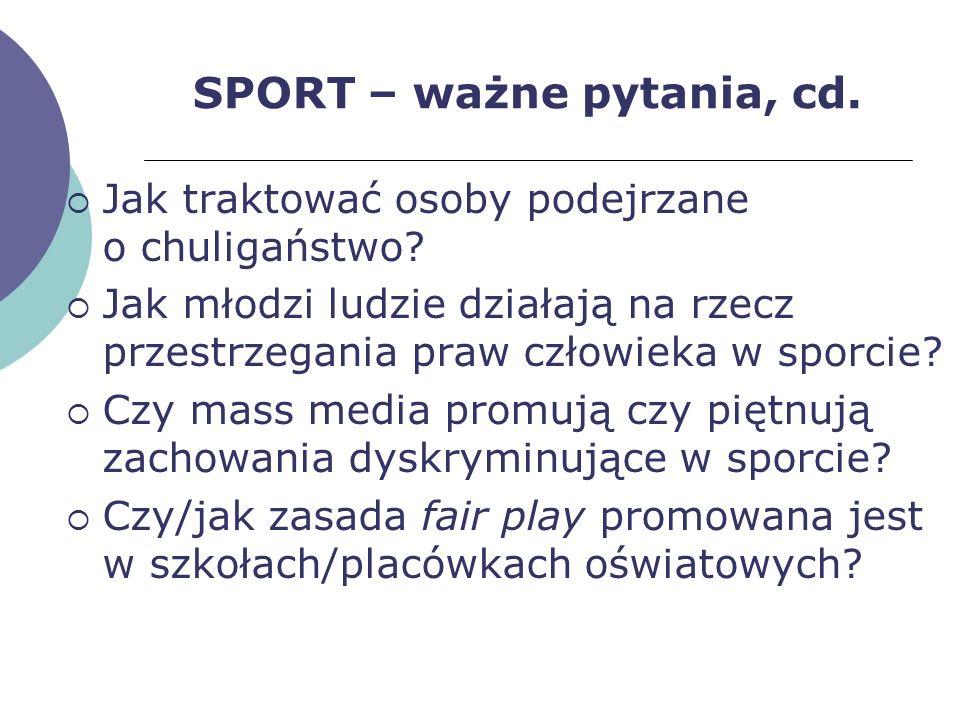 SPORT – ważne pytania, cd. Jak traktować osoby podejrzane o chuligaństwo? Jak młodzi ludzie działają na rzecz przestrzegania praw człowieka w sporcie?