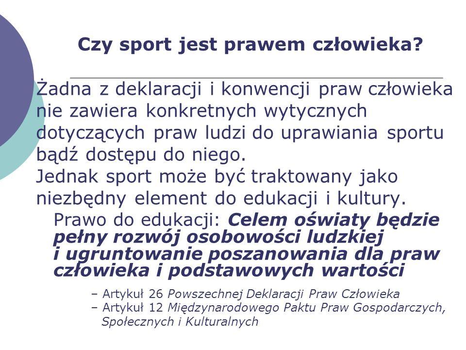Czy sport jest prawem człowieka? Żadna z deklaracji i konwencji praw człowieka nie zawiera konkretnych wytycznych dotyczących praw ludzi do uprawiania