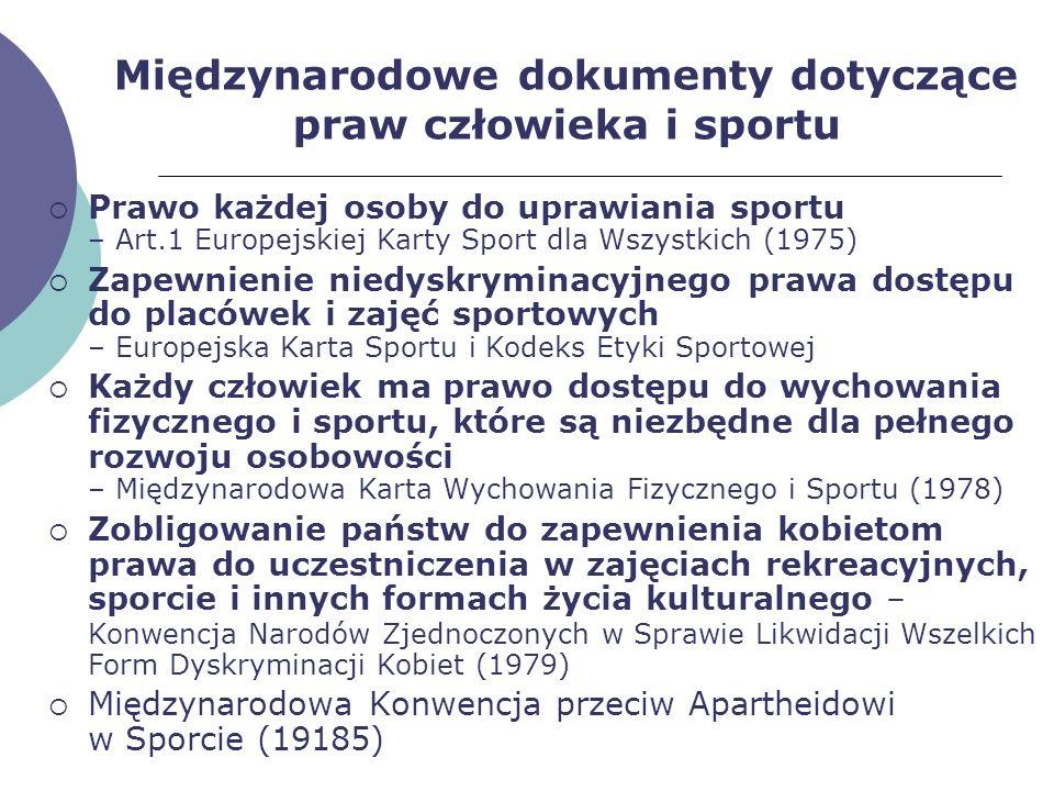 Międzynarodowe dokumenty dotyczące praw człowieka i sportu Prawo każdej osoby do uprawiania sportu – Art.1 Europejskiej Karty Sport dla Wszystkich (19