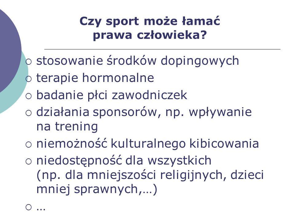 Czy sport może łamać prawa człowieka? stosowanie środków dopingowych terapie hormonalne badanie płci zawodniczek działania sponsorów, np. wpływanie na