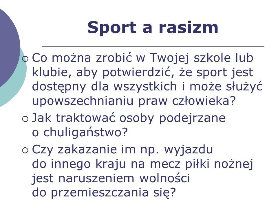 Sport a rasizm Co można zrobić w Twojej szkole lub klubie, aby potwierdzić, że sport jest dostępny dla wszystkich i może służyć upowszechnianiu praw c