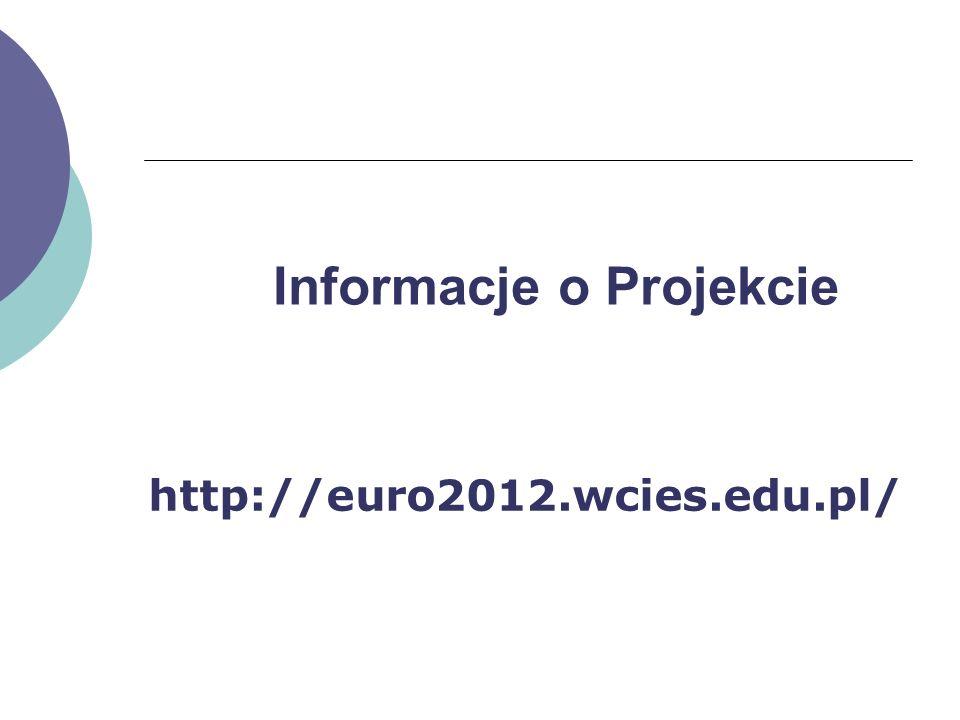 Informacje o Projekcie http://euro2012.wcies.edu.pl/