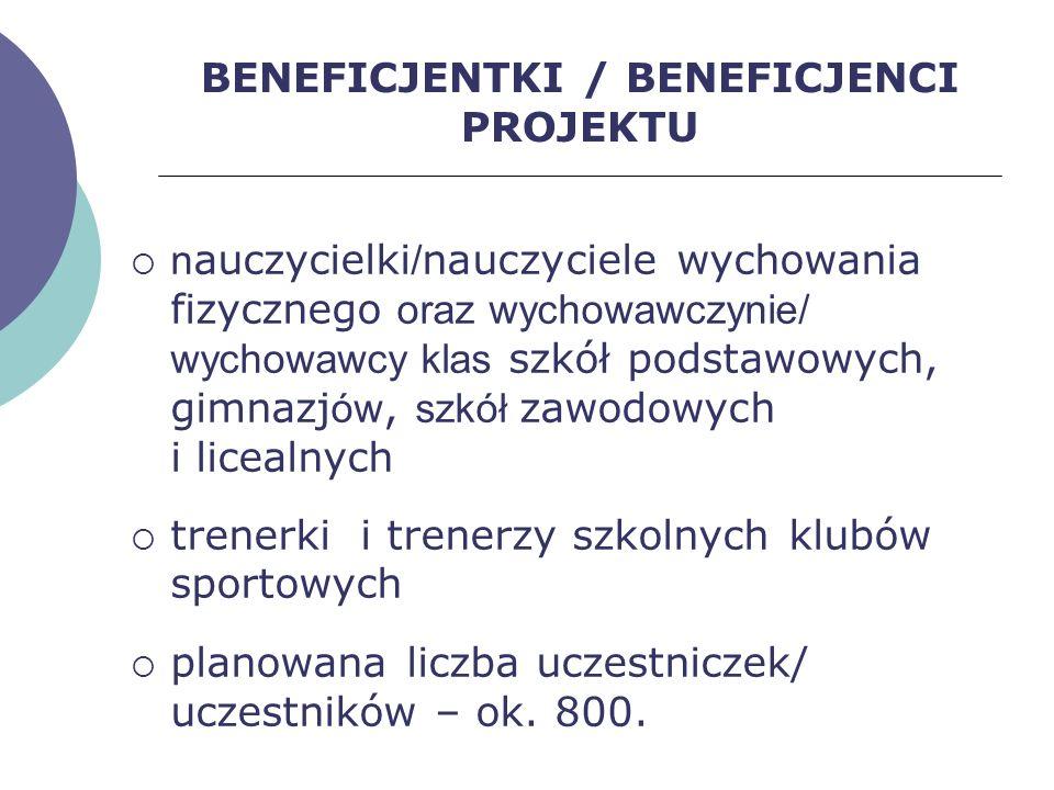 BENEFICJENTKI / BENEFICJENCI PROJEKTU n auczycielki / nauczyciele wychowania fizycznego oraz wychowawczynie/ wychowawcy klas szkół podstawowych, gimna
