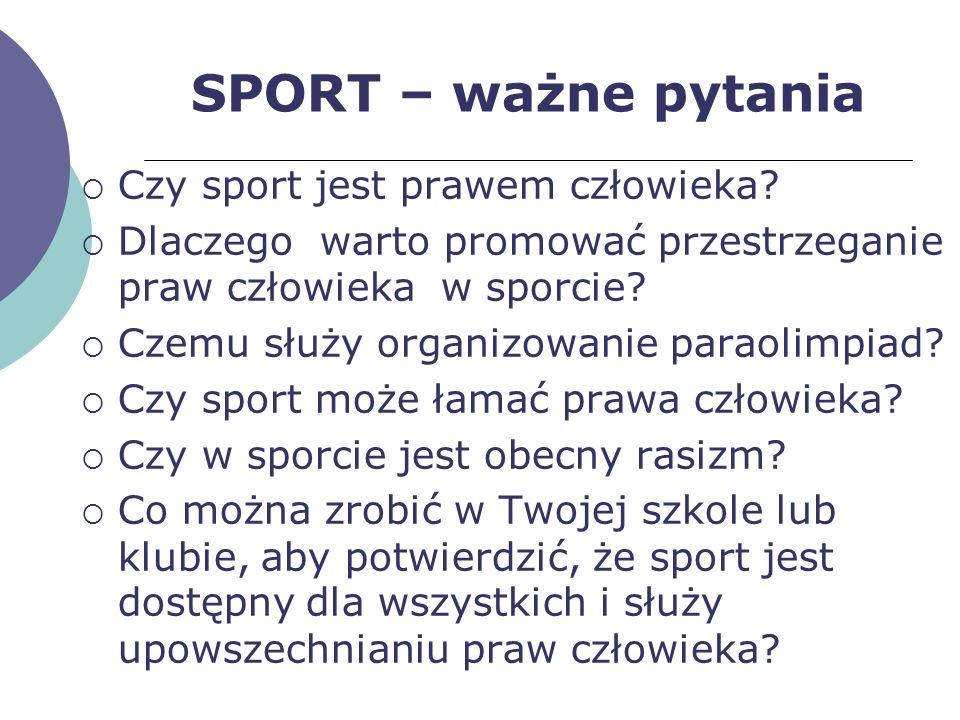 SPORT – ważne pytania Czy sport jest prawem człowieka? Dlaczego warto promować przestrzeganie praw człowieka w sporcie? Czemu służy organizowanie para