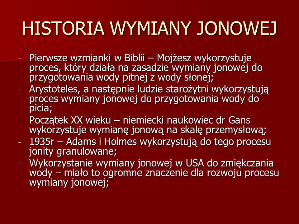 HISTORIA WYMIANY JONOWEJ - Pierwsze wzmianki w Biblii – Mojżesz wykorzystuje proces, który działa na zasadzie wymiany jonowej do przygotowania wody pi