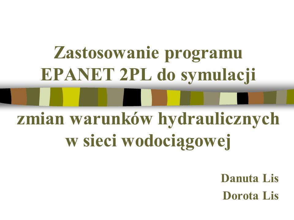 Zastosowanie programu EPANET 2PL do symulacji zmian warunków hydraulicznych w sieci wodociągowej Danuta Lis Dorota Lis