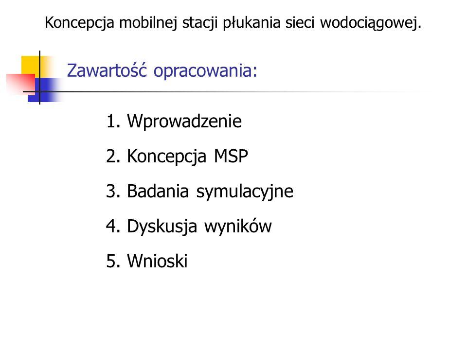 Koncepcja mobilnej stacji płukania sieci wodociągowej. Zawartość opracowania: 1. Wprowadzenie 2. Koncepcja MSP 3. Badania symulacyjne 4. Dyskusja wyni