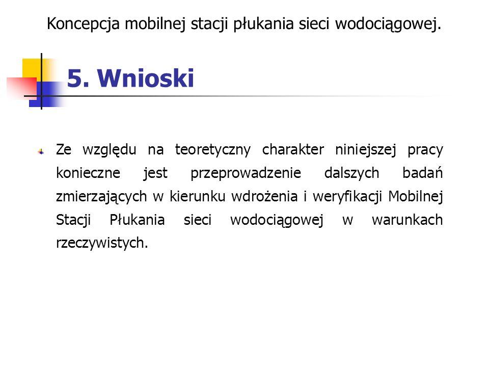 5. Wnioski Koncepcja mobilnej stacji płukania sieci wodociągowej. Ze względu na teoretyczny charakter niniejszej pracy konieczne jest przeprowadzenie
