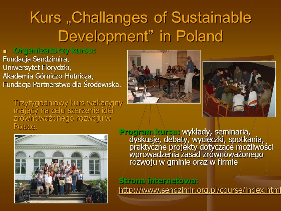 Kurs Challanges of Sustainable Development in Poland Organizatorzy kursu: Organizatorzy kursu: Fundacja Sendzimira, Uniwersytet Florydzki, Akademia Gó