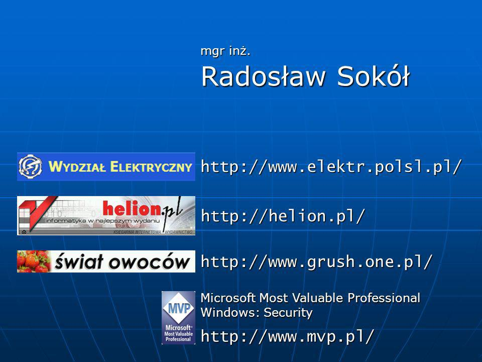 http://www.grush.one.pl/ http://www.mvp.pl/ http://www.elektr.polsl.pl/ Microsoft Most Valuable Professional Windows: Security http://helion.pl/ mgr i