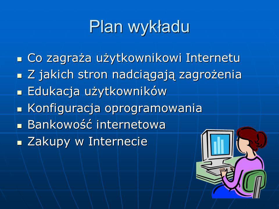 Ostrożność i brak zaufania Każdą prośbę o zalogowanie się w banku internetowym lub o potwierdzenie danych, przysłane pocztą elektroniczną, traktuj jako OSZUSTWO Każdą prośbę o zalogowanie się w banku internetowym lub o potwierdzenie danych, przysłane pocztą elektroniczną, traktuj jako OSZUSTWO Każdą informację o aktualizacji popularnego programu przysłaną pocztą (szczególnie z dołączonym w załączniku plikiem aktualizującym) traktuj jako WIRUSA Każdą informację o aktualizacji popularnego programu przysłaną pocztą (szczególnie z dołączonym w załączniku plikiem aktualizującym) traktuj jako WIRUSA