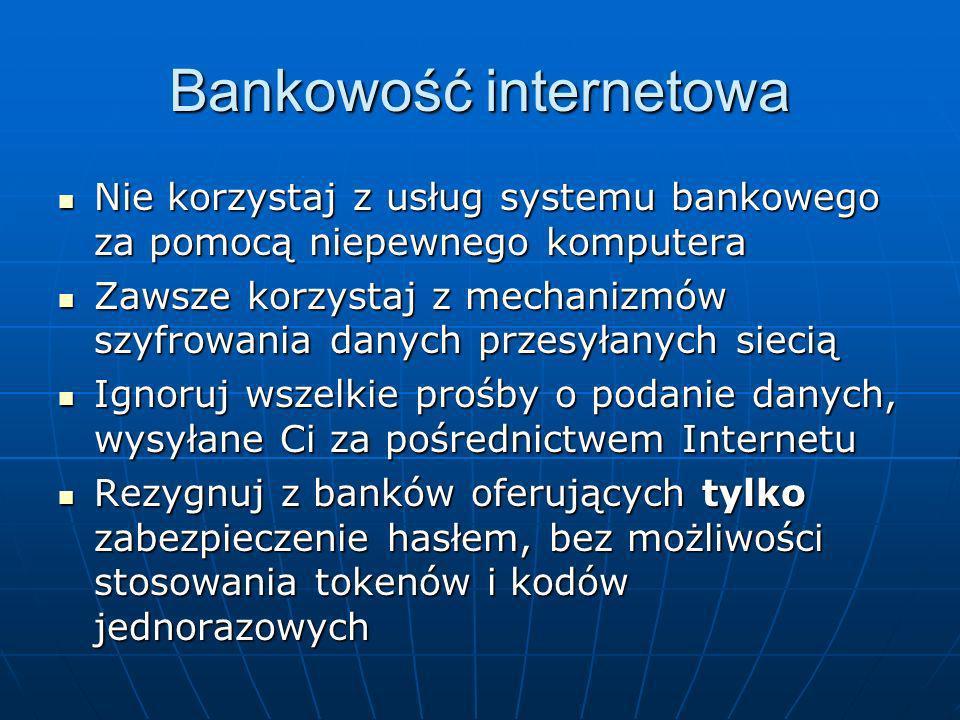 Bankowość internetowa Nie korzystaj z usług systemu bankowego za pomocą niepewnego komputera Nie korzystaj z usług systemu bankowego za pomocą niepewn