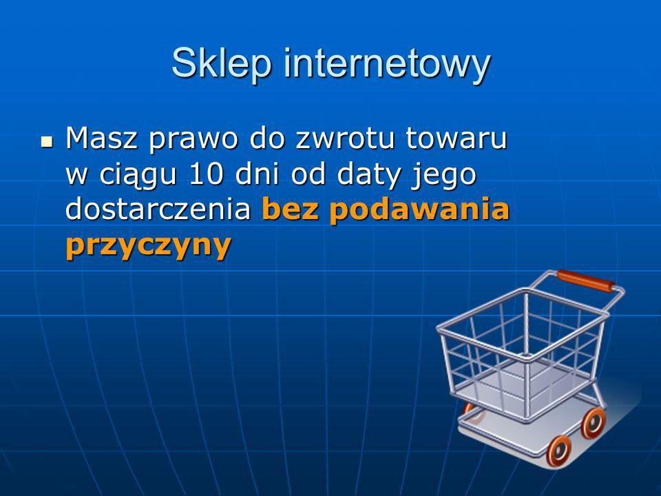 Sklep internetowy Masz prawo do zwrotu towaru w ciągu 10 dni od daty jego dostarczenia bez podawania przyczyny Masz prawo do zwrotu towaru w ciągu 10