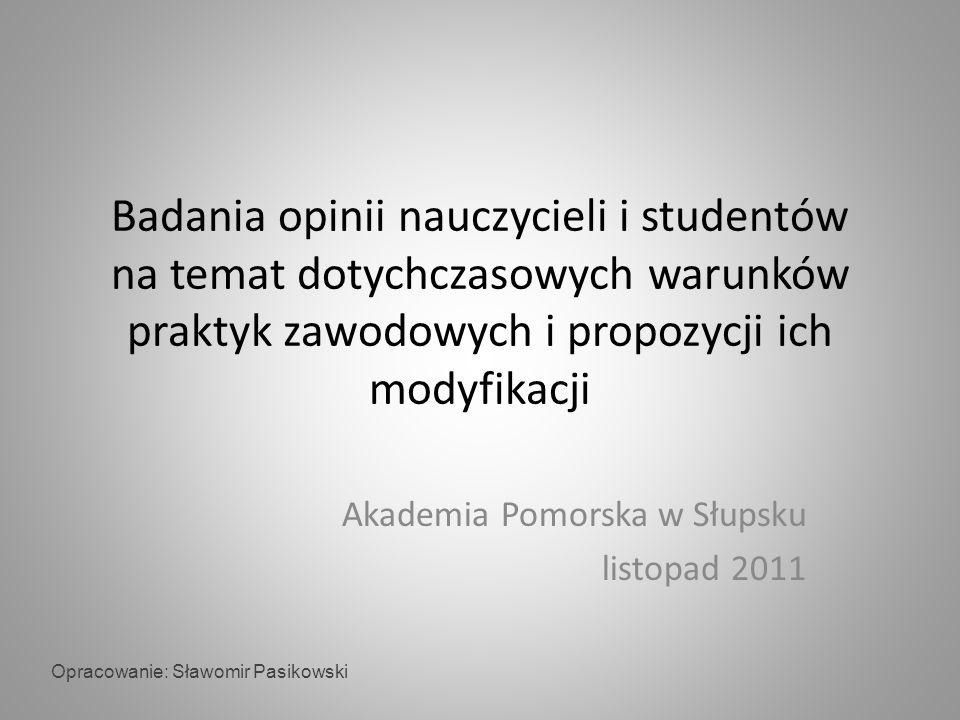 Badania opinii nauczycieli i studentów na temat dotychczasowych warunków praktyk zawodowych i propozycji ich modyfikacji Akademia Pomorska w Słupsku l