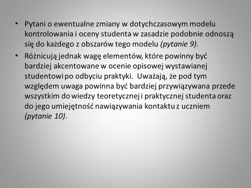 Pytani o ewentualne zmiany w dotychczasowym modelu kontrolowania i oceny studenta w zasadzie podobnie odnoszą się do każdego z obszarów tego modelu (p