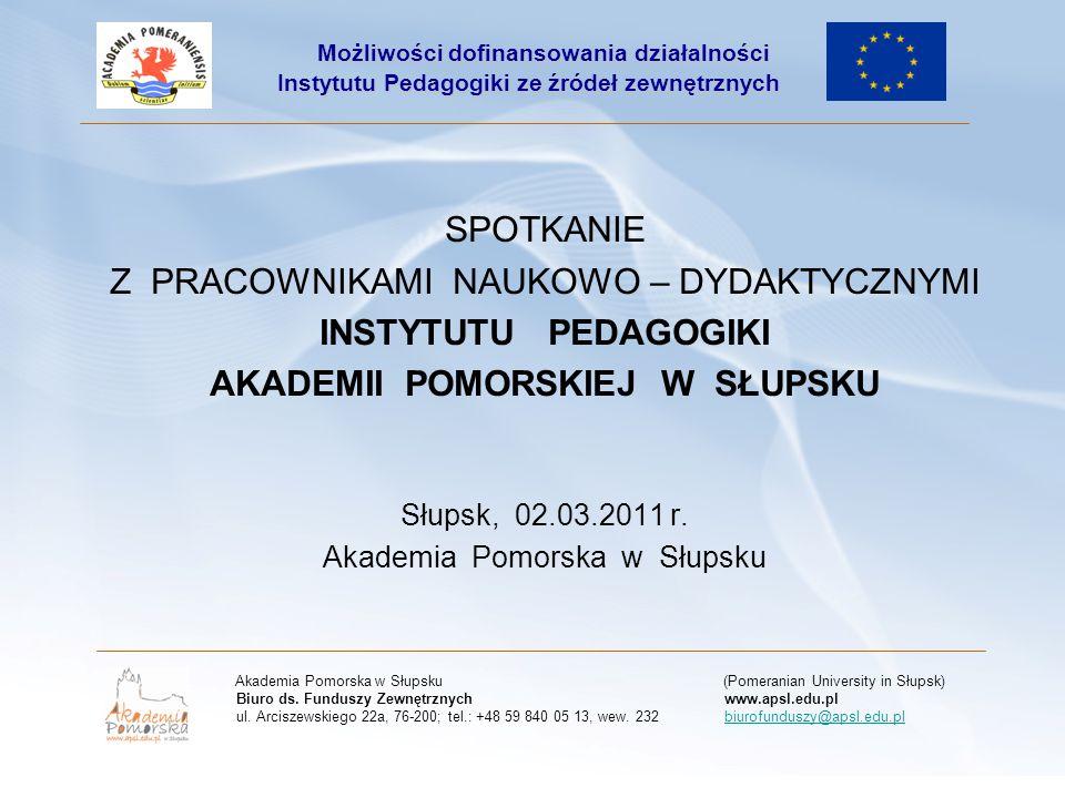 SPOTKANIE Z PRACOWNIKAMI NAUKOWO – DYDAKTYCZNYMI INSTYTUTU PEDAGOGIKI AKADEMII POMORSKIEJ W SŁUPSKU Słupsk, 02.03.2011 r.