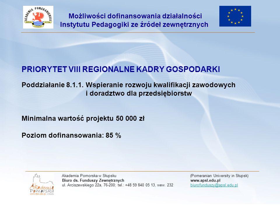 PRIORYTET VIII REGIONALNE KADRY GOSPODARKI Poddziałanie 8.1.1. Wspieranie rozwoju kwalifikacji zawodowych i doradztwo dla przedsiębiorstw Minimalna wa