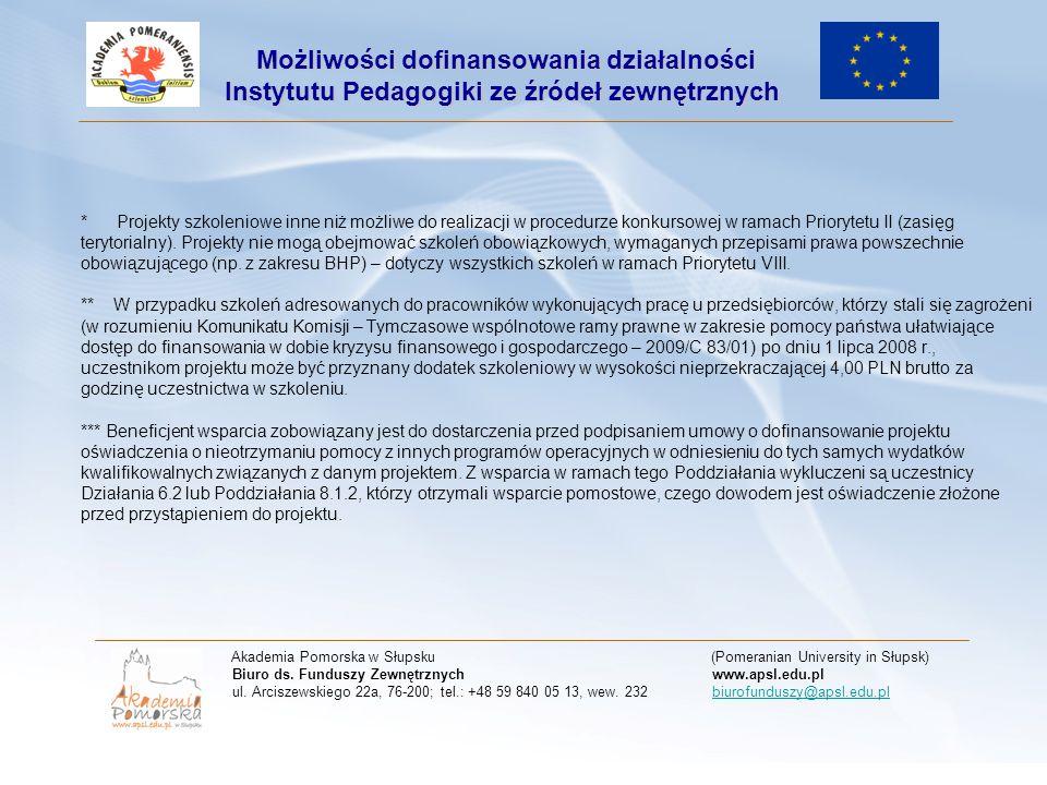 Termin naboru wniosków: od dnia 28 lutego 2011 roku do dnia 4 kwietnia 2011 roku Akademia Pomorska w Słupsku (Pomeranian University in Słupsk) Biuro ds.