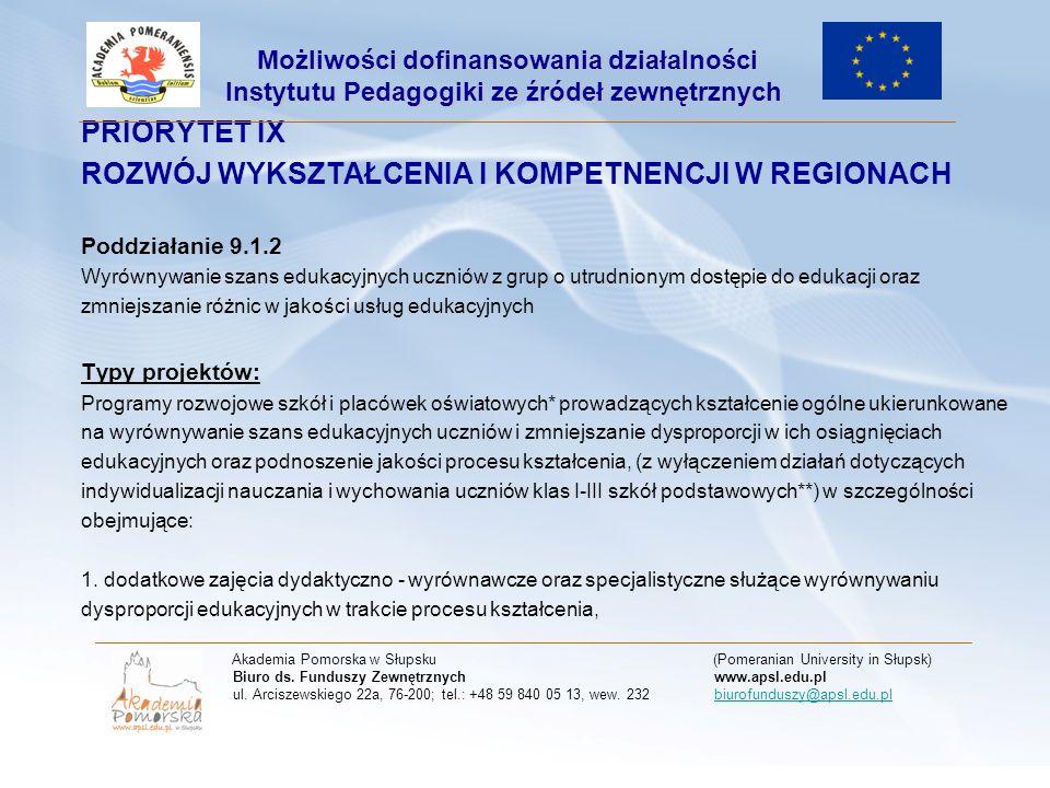 PRIORYTET IX ROZWÓJ WYKSZTAŁCENIA I KOMPETNENCJI W REGIONACH Poddziałanie 9.1.2 Wyrównywanie szans edukacyjnych uczniów z grup o utrudnionym dostępie