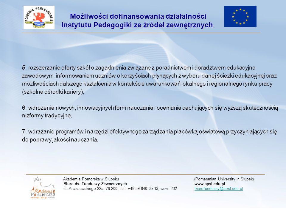 Termin naboru wniosków: od 15 lutego 2011 roku do 29 marca 2011 roku Akademia Pomorska w Słupsku (Pomeranian University in Słupsk) Biuro ds.