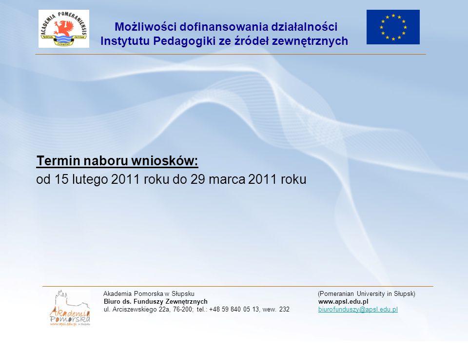Termin naboru wniosków: od 15 lutego 2011 roku do 29 marca 2011 roku Akademia Pomorska w Słupsku (Pomeranian University in Słupsk) Biuro ds. Funduszy