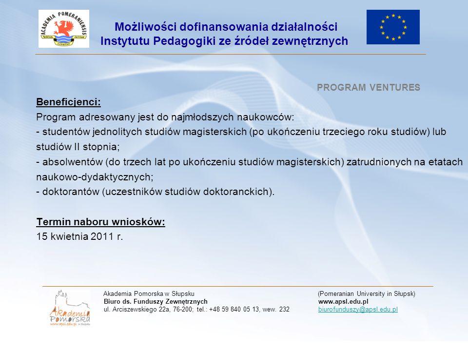 PROGRAM VENTURES Beneficjenci: Program adresowany jest do najmłodszych naukowców: - studentów jednolitych studiów magisterskich (po ukończeniu trzecie