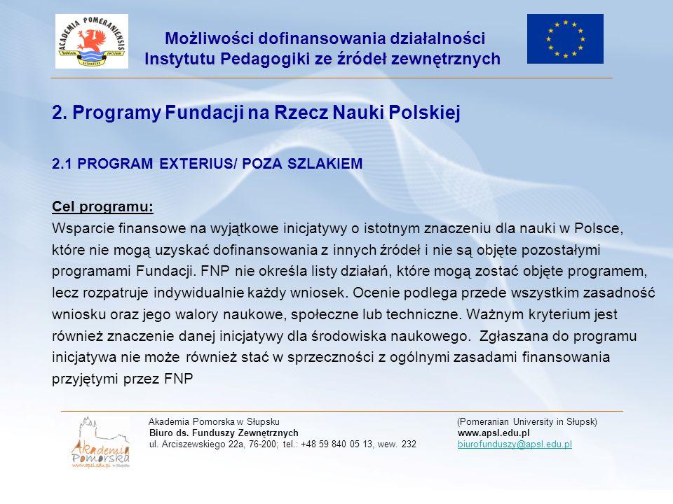 2. Programy Fundacji na Rzecz Nauki Polskiej 2.1 PROGRAM EXTERIUS/ POZA SZLAKIEM Cel programu: Wsparcie finansowe na wyjątkowe inicjatywy o istotnym z
