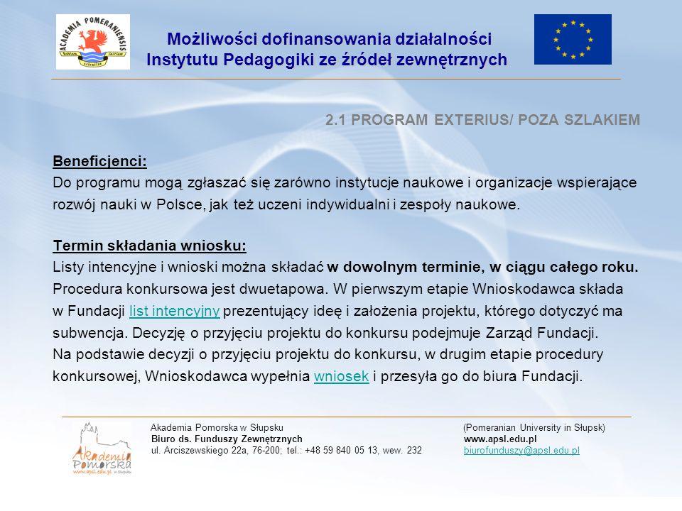 2.1 PROGRAM EXTERIUS/ POZA SZLAKIEM Beneficjenci: Do programu mogą zgłaszać się zarówno instytucje naukowe i organizacje wspierające rozwój nauki w Po