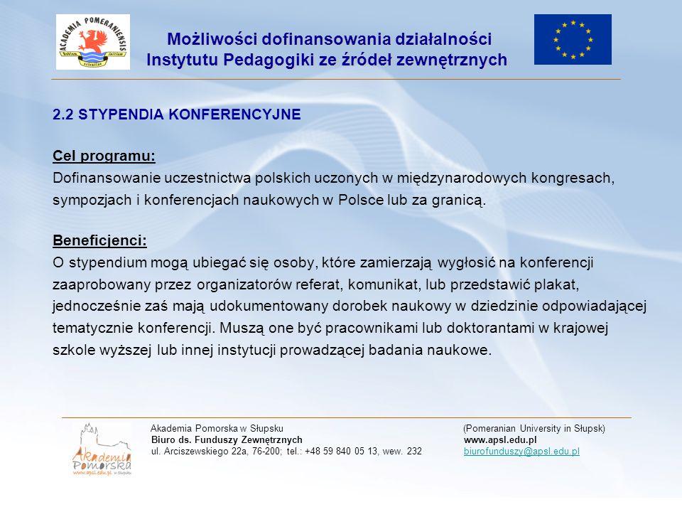 2.2 STYPENDIA KONFERENCYJNE Cel programu: Dofinansowanie uczestnictwa polskich uczonych w międzynarodowych kongresach, sympozjach i konferencjach nauk