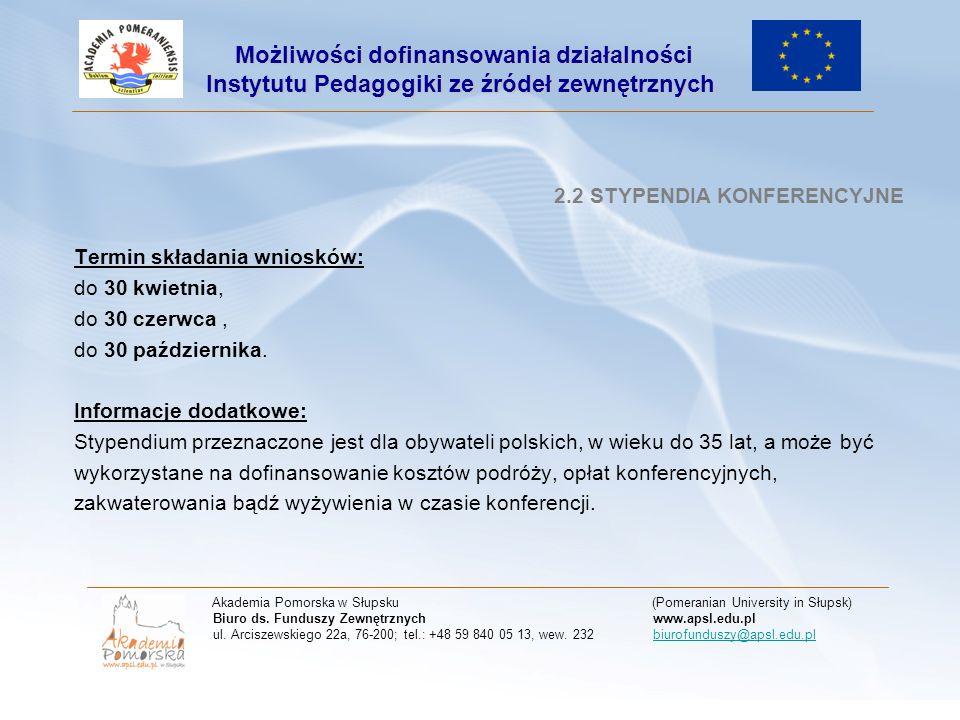 2.2 STYPENDIA KONFERENCYJNE Termin składania wniosków: do 30 kwietnia, do 30 czerwca, do 30 października. Informacje dodatkowe: Stypendium przeznaczon