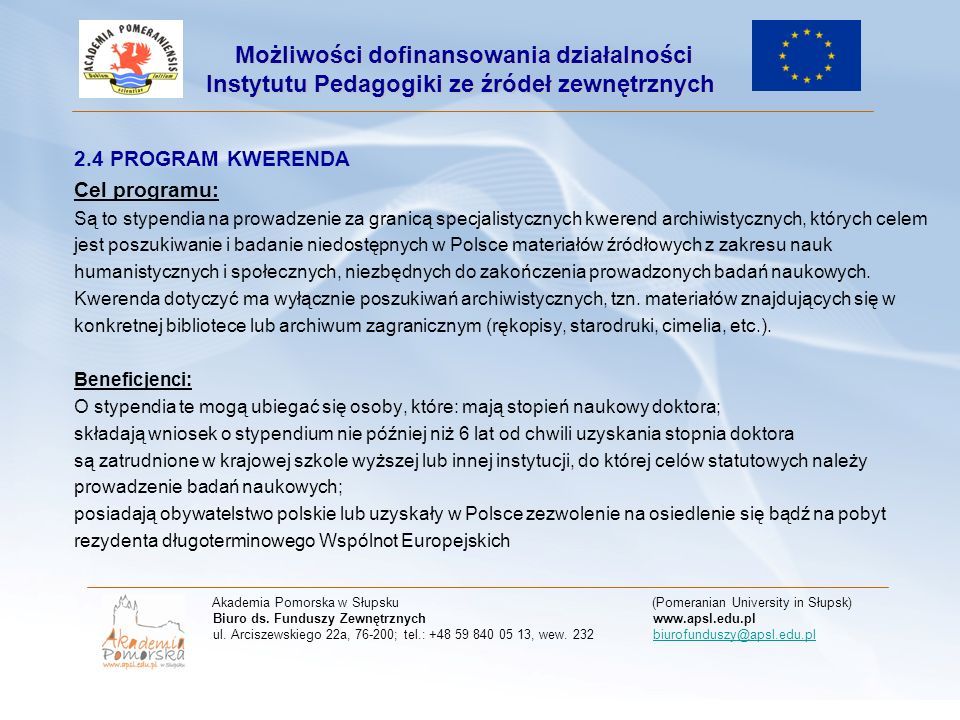 2.4 PROGRAM KWERENDA Cel programu: Są to stypendia na prowadzenie za granicą specjalistycznych kwerend archiwistycznych, których celem jest poszukiwanie i badanie niedostępnych w Polsce materiałów źródłowych z zakresu nauk humanistycznych i społecznych, niezbędnych do zakończenia prowadzonych badań naukowych.