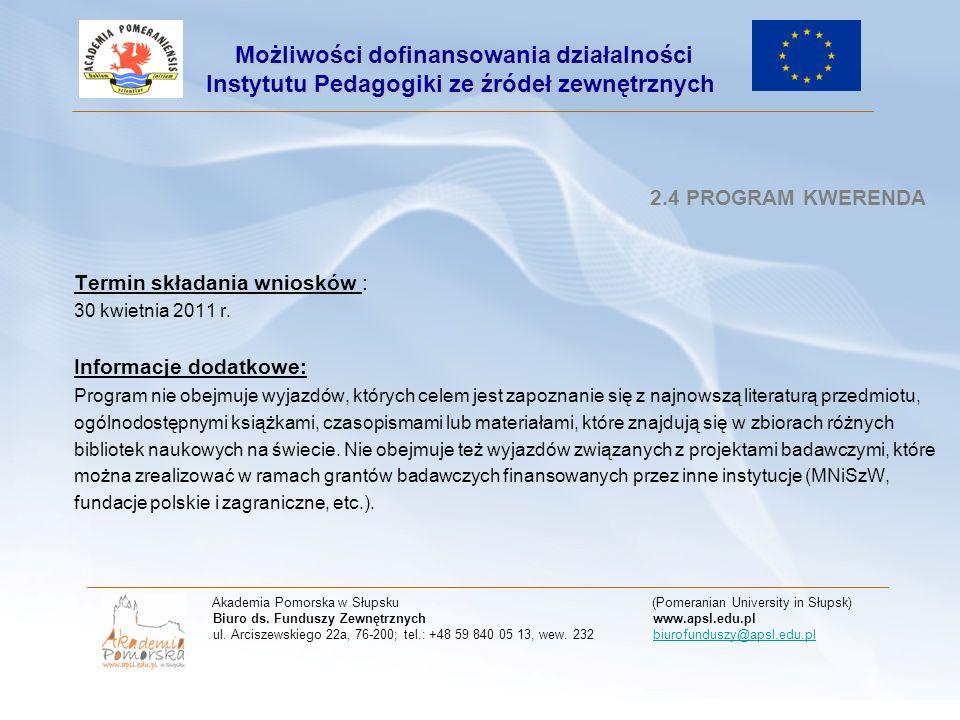 2.4 PROGRAM KWERENDA Termin składania wniosków : 30 kwietnia 2011 r. Informacje dodatkowe: Program nie obejmuje wyjazdów, których celem jest zapoznani