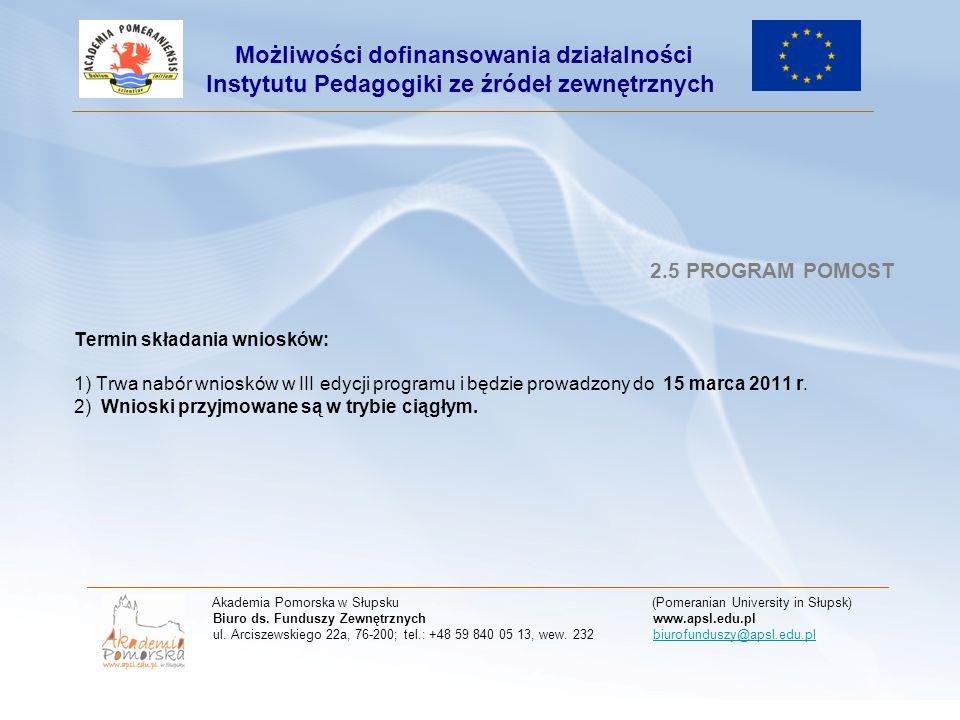 2.5 PROGRAM POMOST Termin składania wniosków: 1) Trwa nabór wniosków w III edycji programu i będzie prowadzony do 15 marca 2011 r. 2) Wnioski przyjmow