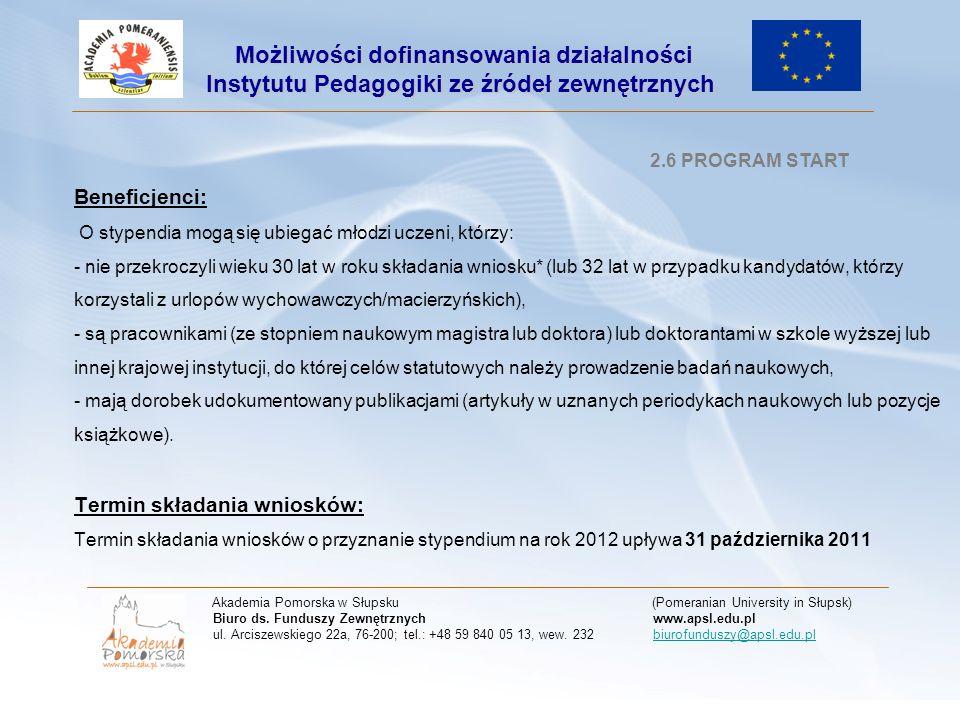 2.6 PROGRAM START Beneficjenci: O stypendia mogą się ubiegać młodzi uczeni, którzy: - nie przekroczyli wieku 30 lat w roku składania wniosku* (lub 32